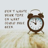 Inspirational And Motivational Quotes - Don;t Waste Your Time On What Could Have Been. Retro Style B poster