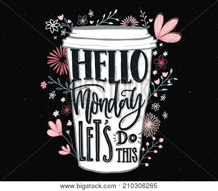 poster of Hello Monday, let's do this. Funny motivational quote about Monday and week start. Hand lettering for social media, wall art and t-shirts