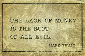 The Lack Of Money Is The Root Of All Evil - Famous American Writer Mark Twain Quote Printed On Grung poster