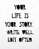 Your Life Is Your Story Write Well Edit Often. Inspirational And Motivational Handwritten Lettering poster