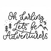 Oh Darling Lets Be Adventurers Cute Lettering Vector Illustration. Template With Travel Inspirationa poster