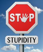 stop stupidity no naivety brainless stupidly unprofessional foolhardy dumb mistake