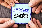 Handwriting Announcement Text Showing Empower Yourself. Conceptual Photo Positive Motivation Advice  poster