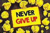 Handwriting Announcement Text  Never Give Up. Conceptual Photo Motivation Quote For Success Achievem poster