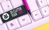 Conceptual Hand Writing Showing De Clutter Your Life. Business Photo Text Remove Unnecessary Items F poster