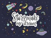 Stars Make Me Dream. Handdrawn Vector Lettering Quote With Galaxy Illustrations. poster
