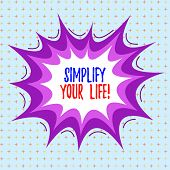 Writing Note Showing Simplify Your Life. Business Photo Showcasing Focused On Important And Let Some poster