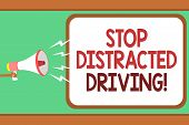 Word Writing Text Stop Distracted Driving. Business Concept For Asking To Be Careful Behind Wheel Dr poster