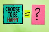 Text Sign Showing Choose To Be Happy. Conceptual Photo Decide Being In A Good Mood Smiley Cheerful G poster
