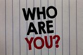 Handwriting Text Writing Who Are You Question. Concept Meaning Identify Yourself Description Persona poster