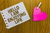Conceptual Hand Writing Showing Hello I Am Enjoying Life. Business Photo Showcasing Happy Relaxed Li poster
