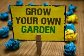 Writing Note Showing Grow Your Own Garden. Business Photo Showcasing Organic Gardening Collect Perso poster
