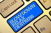 Writing Note Showing Slow Down Relax De Stress. Business Photo Showcasing Have A Break Reduce Stress poster