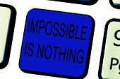 Text Sign Showing Impossible Is Nothing. Conceptual Photo Anything Is Possible Believe The Realm Of  poster