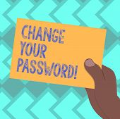 Text Sign Showing Change Your Password. Conceptual Photo Resetting The Password To Prevent From Hack poster