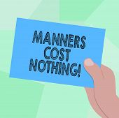 Conceptual Hand Writing Showing Manners Cost Nothing. Business Photo Showcasing No Fee On Expressing poster
