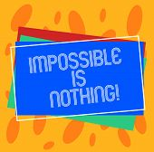 Conceptual Hand Writing Showing Impossible Is Nothing. Business Photo Showcasing Something Which Is  poster