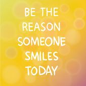 picture of saying  - Vector illustration of motivational words concept saying Be the Reason Someone Smiles Today over blur background - JPG