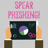 Conceptual Hand Writing Showing Spear Phishing. Business Photo Showcasing Sending Fake Emails To Ext poster