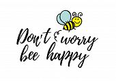 Dont Worry Bee Happy Phrase With Doodle Bee On White Background. Lettering Poster, Card Design Or T- poster