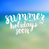 Summer Design. Blur Beach Background. Hand Drawn Lettering Vector. Summer Holidays Soon