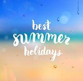 Summer Design. Blur Beach Background. Hand Drawn Lettering Vector. Best summer holidays