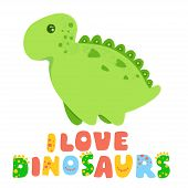 Green Cute Dinosaur Kawaii Cartoon Illustration And Lettering I Love Dinosaurs Isolated On White poster