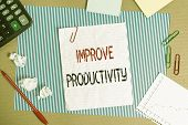 Text Sign Showing Improve Productivity. Conceptual Photo To Increase The Machine And Process Efficie poster