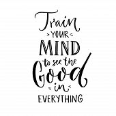 Train Your Mind To See The Good In Everything. Inspirational Quote About Positive Thinking. Black Le poster
