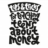 Tops And Tricks For Teaching Teens About Money - Unique Vector Lettering, Hand-written Phrase About  poster