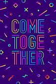 Come Together. Motivation Positive Poster And Banner. Come Together On Color Background With Geometr poster