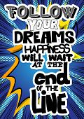 Follow Your Dreams, Happiness Will Wait At The End Of The Line. Vector Illustrated Comic Book Style  poster