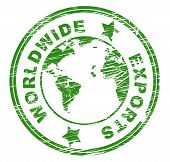 foto of export  - Worldwide Exports Meaning Sell Overseas And Earth - JPG