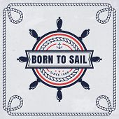 Vintage Emblem With Steering Wheel And Inspirational Quote born To Sail. Nautical Banner With Rope poster