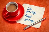 Live your life, forger your age - handwriting on a napkin with a cup of coffee poster
