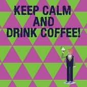 Handwriting Text Writing Keep Calm And Drink Coffee. Concept Meaning Encourage Demonstrating To Enjo poster