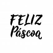 Feliz Pascoa. Lettering. Translation From Portuguese - Happy Easter. Modern Vector Brush Calligraphy poster
