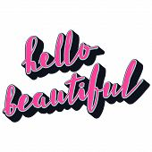 Hello Beautiful Inspirational Quote. Hand Lettering, Brush Script Calligraphy. Feminine Typography P poster