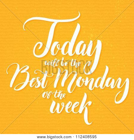 Today will be the best Monday of the week. Fun saying about week start, office humor, motivational q