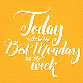 Today will be the best Monday of the week. Fun saying about week start, office humor, motivational q poster