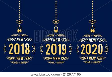 poster of Happy New Year graphic elements for years 2018 2019 2020. Christmas balls with text Happy New Year and years. Hanging isolated golden abstract balls created from text on blue background.