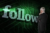 The word follow and thoughtful businessman standing back to camera against green and black circuit b