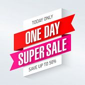Today only, one day super sale banner. One day deal, special offer, big sale, clearance. Vector. poster