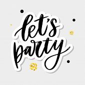 Lets Party. Inspirational Vector Hand Drawn Typography Poster. T Shirt Calligraphic Design. poster
