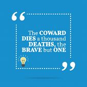 Inspirational Motivational Quote. The Coward Dies A Thousand Deaths, The Brave But One. poster