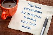 The best preparation for tomorrow is your best today - handwriting on napkin with a cup of coffee poster