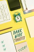 Writing Note Showing Bank Wire Transfer. Business Photo Showcasing Electronic Transfer Of Money Thro poster