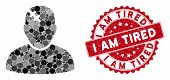 Mosaic Patient And Corroded Stamp Seal With I Am Tired Text. Mosaic Vector Is Created From Patient I poster