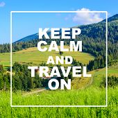 Keep Calm And Travel On Text. Vacation Planing. Mountains Valley Landscape poster