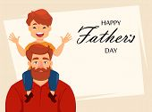 Happy Fathers Day Greeting Card, Flyer, Poster Or Banner And Lettering. Cheerful Son Sits On The Sho poster